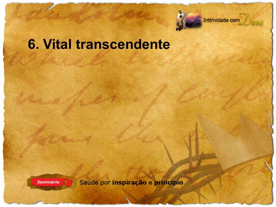 6. Vital transcendente