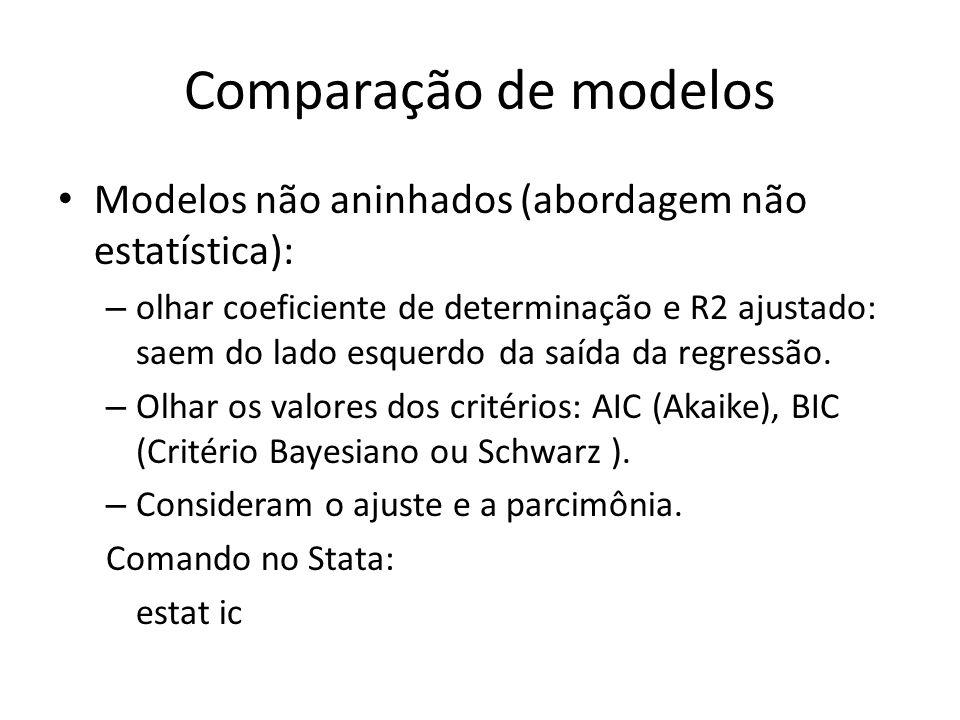 Comparação de modelos Modelos não aninhados (abordagem não estatística): – olhar coeficiente de determinação e R2 ajustado: saem do lado esquerdo da s