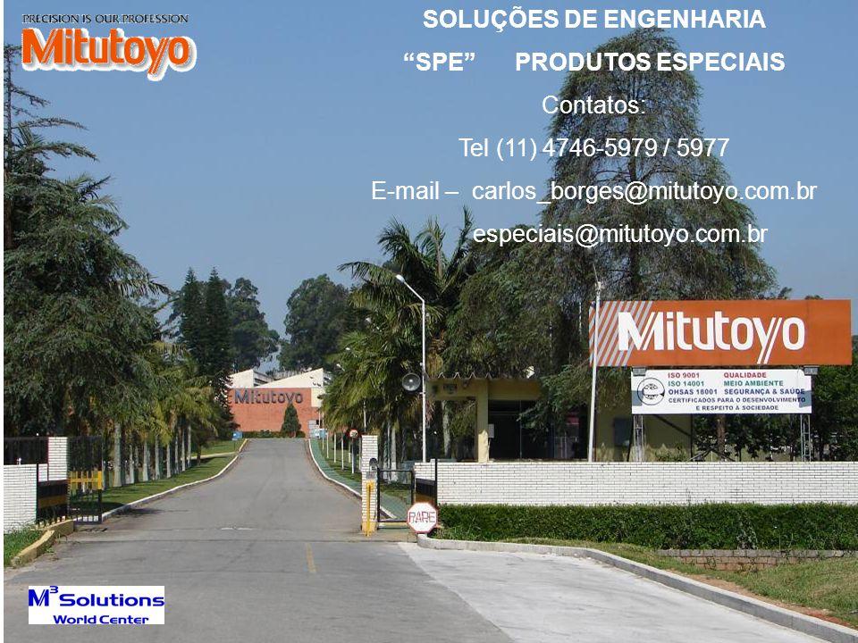 """SOLUÇÕES DE ENGENHARIA """"SPE"""" PRODUTOS ESPECIAIS Contatos: Tel (11) 4746-5979 / 5977 E-mail – carlos_borges@mitutoyo.com.br especiais@mitutoyo.com.br"""