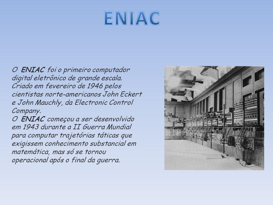 O ENIAC foi o primeiro computador digital eletrônico de grande escala. Criado em fevereiro de 1946 pelos cientistas norte-americanos John Eckert e Joh