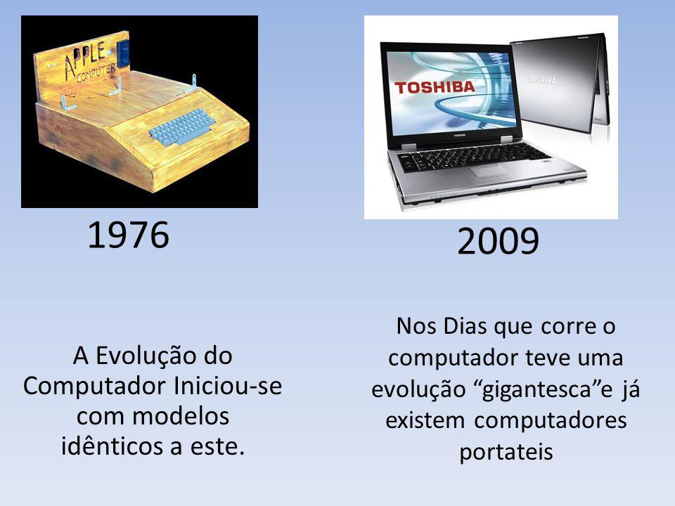 """1976 2009 A Evolução do Computador Iniciou-se com modelos idênticos a este. Nos Dias que corre o computador teve uma evolução """"gigantesca""""e já existem"""