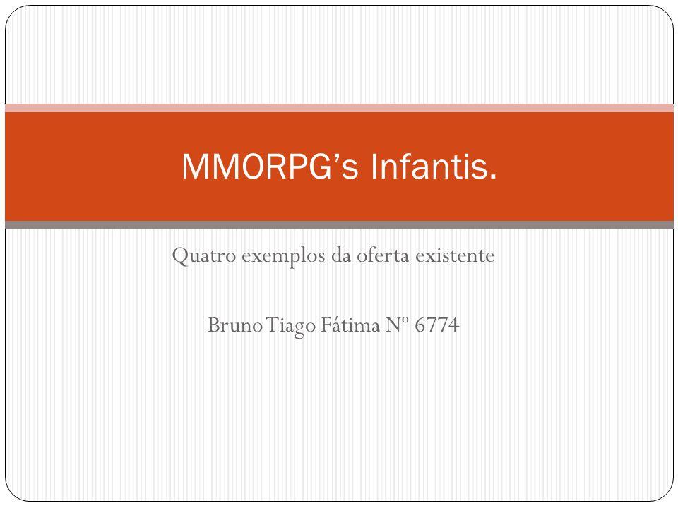 Quatro exemplos da oferta existente Bruno Tiago Fátima Nº 6774 MMORPG's Infantis.