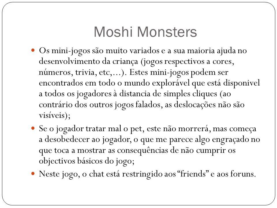 Moshi Monsters Os mini-jogos são muito variados e a sua maioria ajuda no desenvolvimento da criança (jogos respectivos a cores, números, trivia, etc,...).