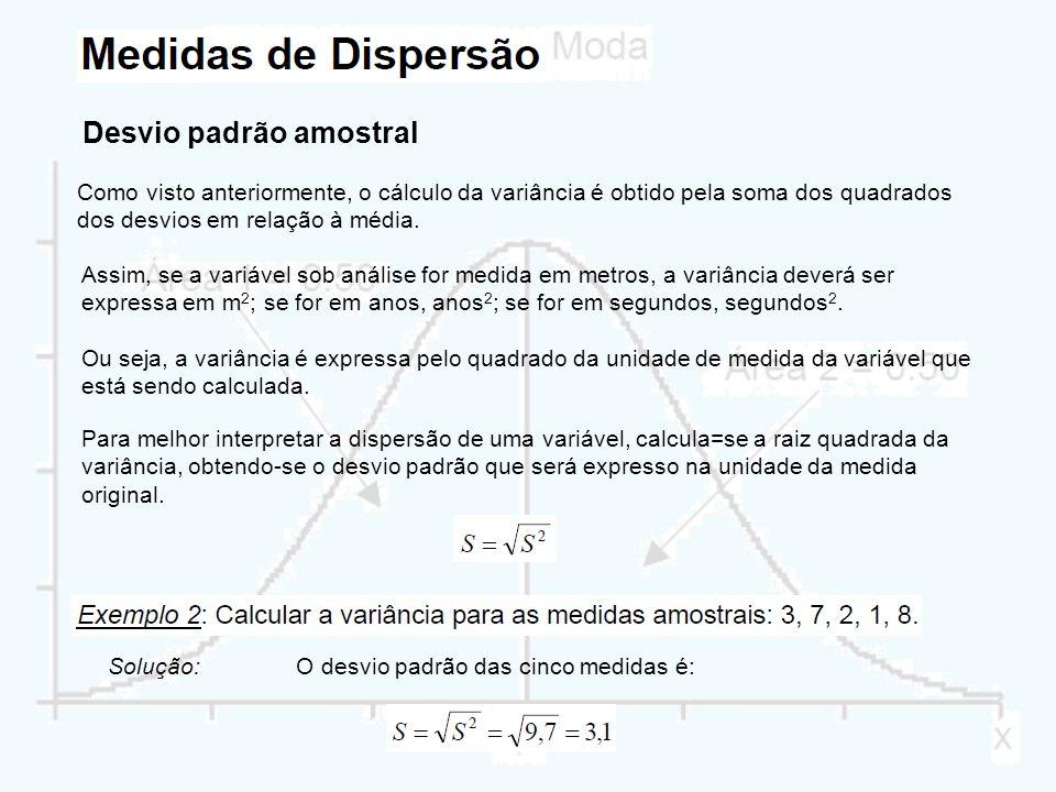 Desvio padrão amostral Como visto anteriormente, o cálculo da variância é obtido pela soma dos quadrados dos desvios em relação à média. Assim, se a v