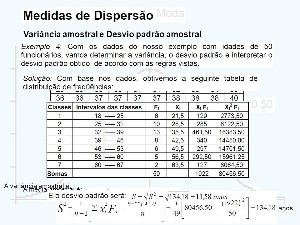Variância amostral e Desvio padrão amostral A média amostral é: anos A variância amostral é: anos