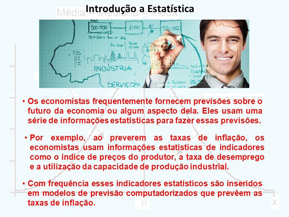 Introdução a Estatística Os economistas frequentemente fornecem previsões sobre o futuro da economia ou algum aspecto dela. Eles usam uma série de inf