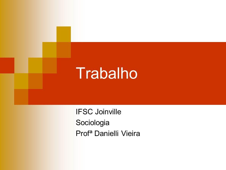 Trabalho IFSC Joinville Sociologia Profª Danielli Vieira
