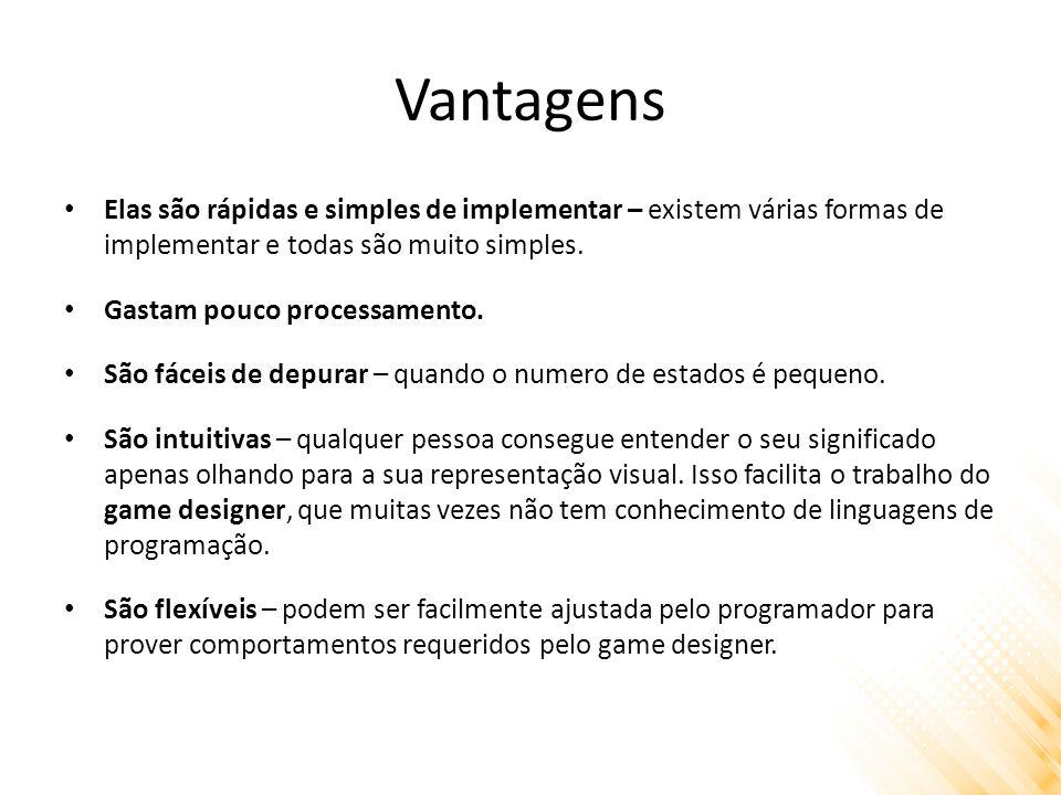 Vantagens Elas são rápidas e simples de implementar – existem várias formas de implementar e todas são muito simples.
