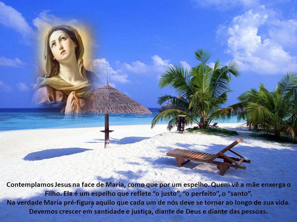 Contemplamos Jesus na face de Maria, como que por um espelho.