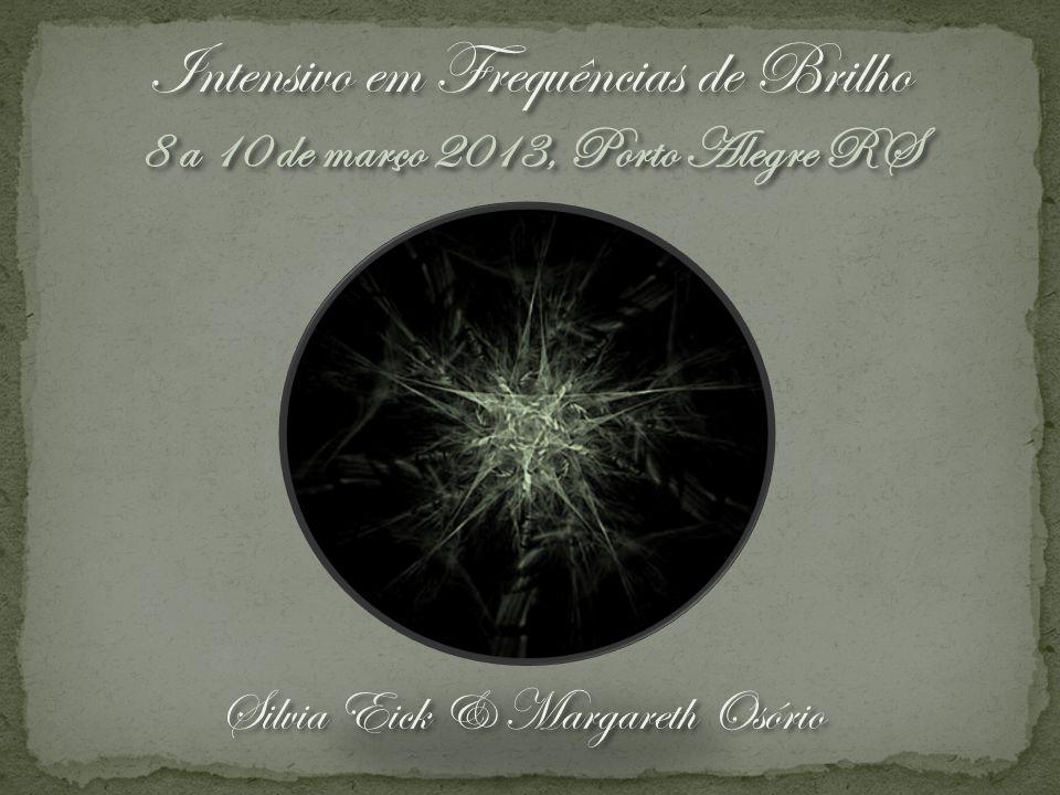 Intensivo em Frequências de Brilho 8 a 10 de março 2013, Porto Alegre RS Intensivo em Frequências de Brilho 8 a 10 de março 2013, Porto Alegre RS Silv