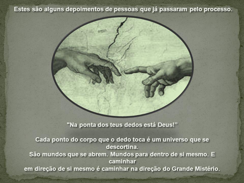 Na ponta dos teus dedos está Deus! Cada ponto do corpo que o dedo toca é um universo que se descortina.