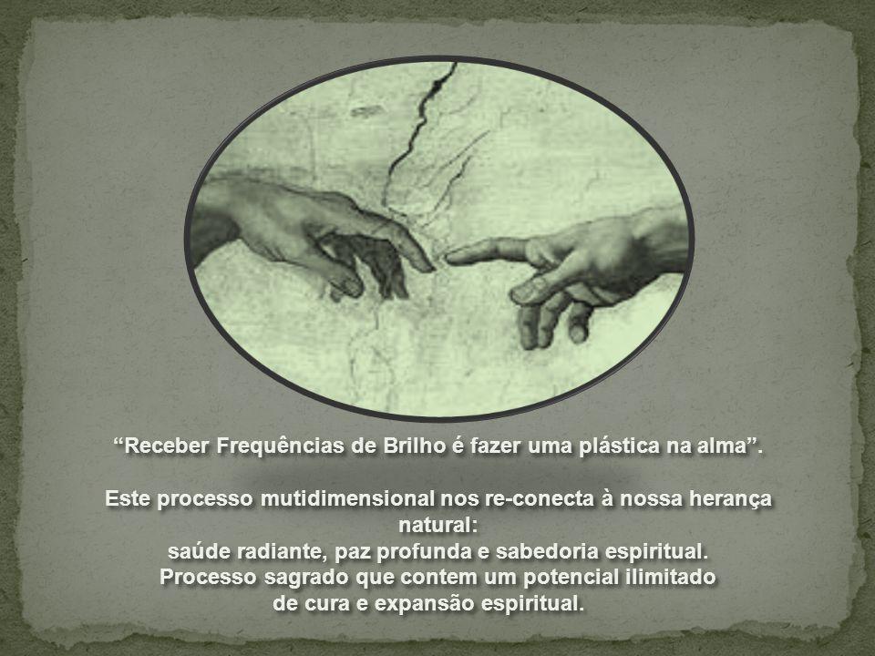 """""""Receber Frequências de Brilho é fazer uma plástica na alma"""". Este processo mutidimensional nos re-conecta à nossa herança natural: saúde radiante, pa"""