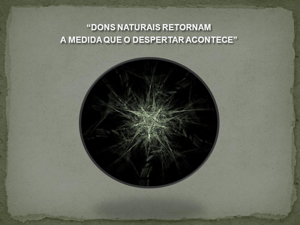 """""""DONS NATURAIS RETORNAM A MEDIDA QUE O DESPERTAR ACONTECE"""" """"DONS NATURAIS RETORNAM A MEDIDA QUE O DESPERTAR ACONTECE"""""""