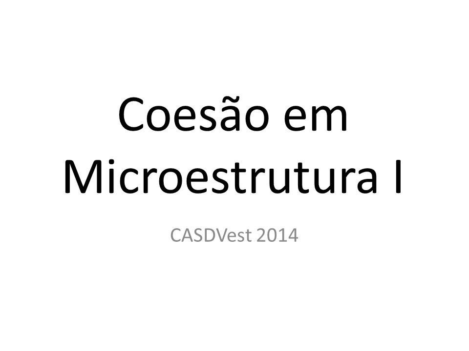 Coesão em Microestrutura I CASDVest 2014