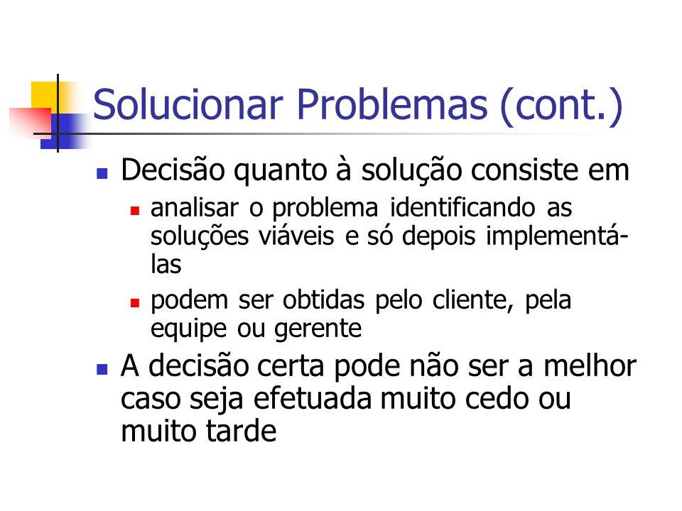 Solucionar Problemas (cont.) Decisão quanto à solução consiste em analisar o problema identificando as soluções viáveis e só depois implementá- las po