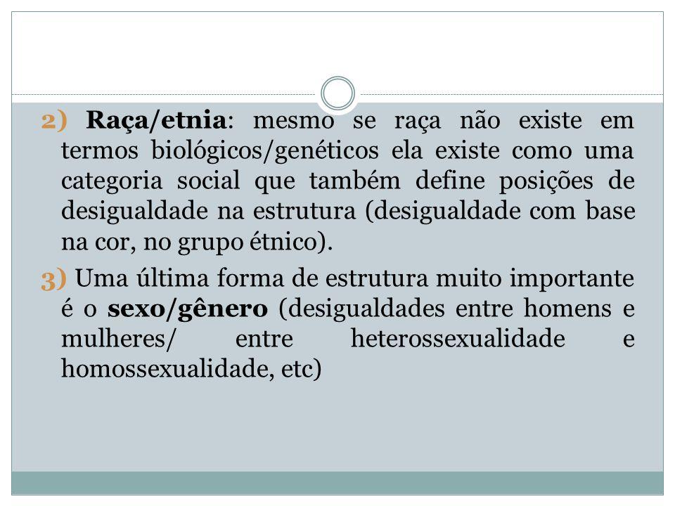 2) Raça/etnia: mesmo se raça não existe em termos biológicos/genéticos ela existe como uma categoria social que também define posições de desigualdade