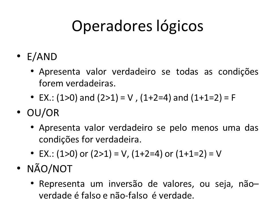 Operadores lógicos E/AND Apresenta valor verdadeiro se todas as condições forem verdadeiras.