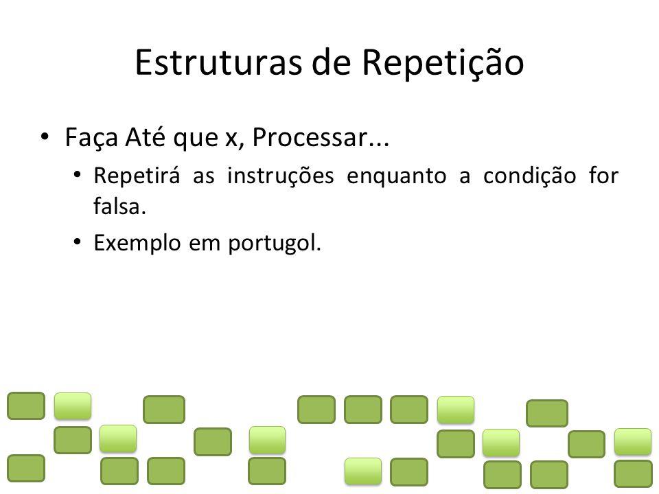 Estruturas de Repetição Para x Até, processar Irá repetir instruções durante um intervalo determinado pelo valor de X.