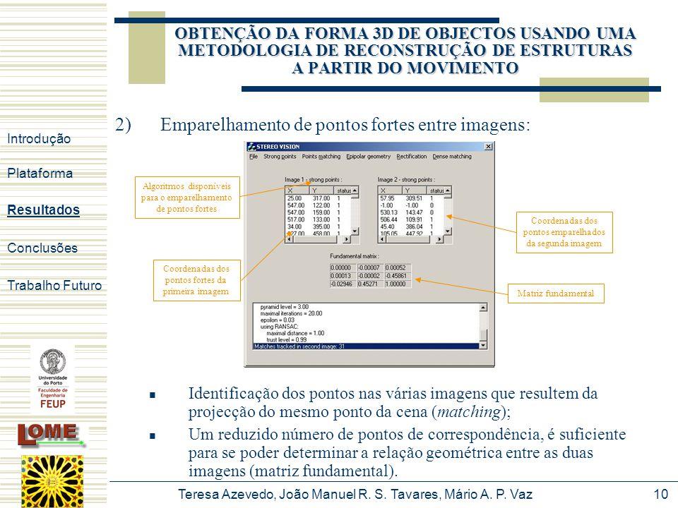 Teresa Azevedo, João Manuel R. S. Tavares, Mário A. P. Vaz10 2)Emparelhamento de pontos fortes entre imagens: Identificação dos pontos nas várias imag
