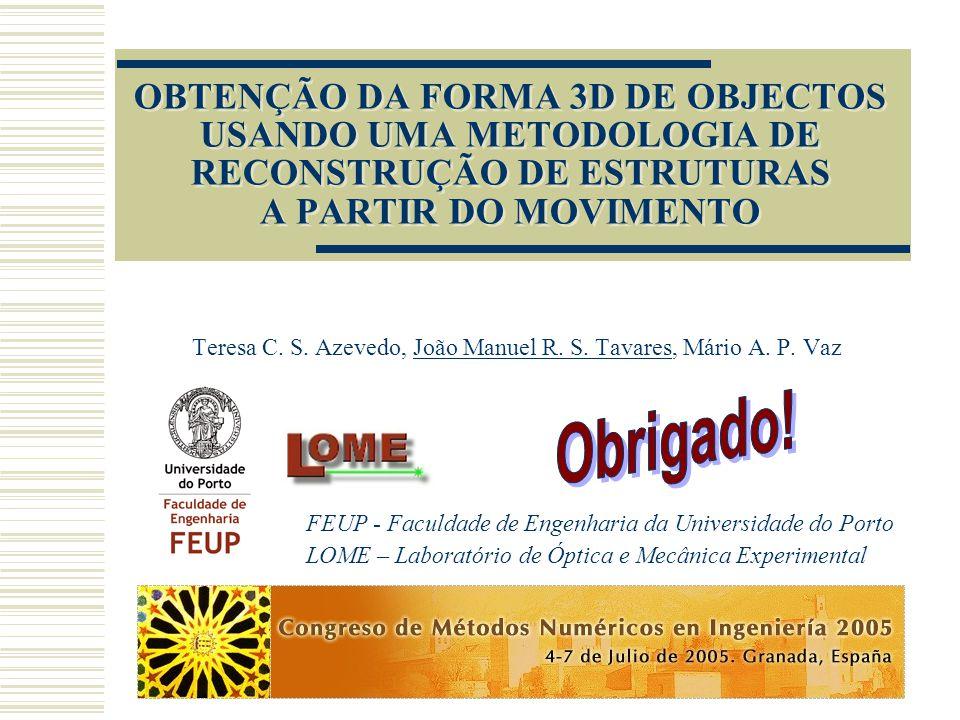 OBTENÇÃO DA FORMA 3D DE OBJECTOS USANDO UMA METODOLOGIA DE RECONSTRUÇÃO DE ESTRUTURAS A PARTIR DO MOVIMENTO Teresa C.
