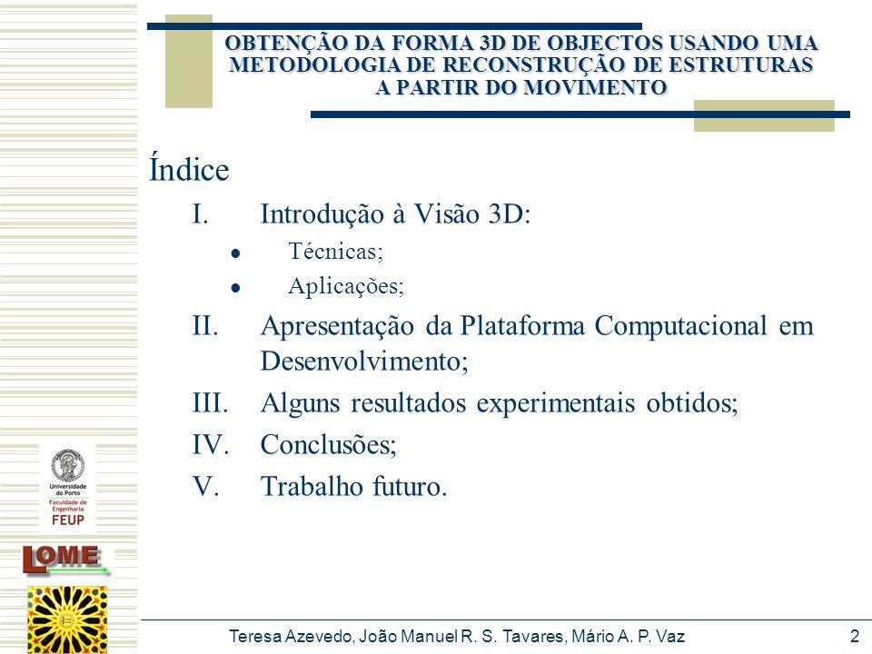 Teresa Azevedo, João Manuel R. S. Tavares, Mário A. P. Vaz2 Índice I.Introdução à Visão 3D: Técnicas; Aplicações; II.Apresentação da Plataforma Comput