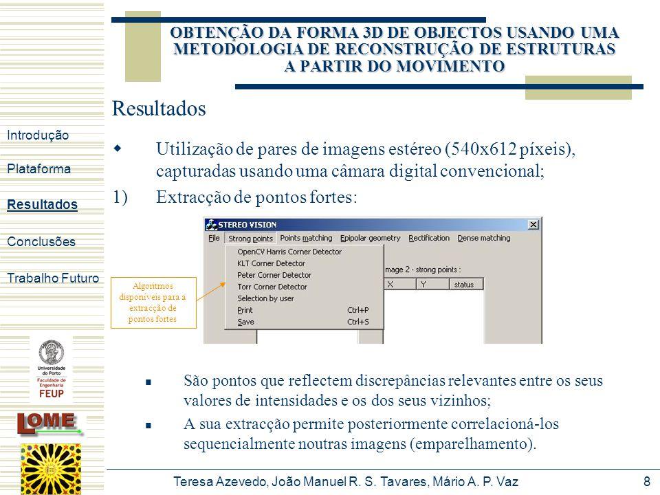 Teresa Azevedo, João Manuel R. S. Tavares, Mário A. P. Vaz8  Utilização de pares de imagens estéreo (540x612 píxeis), capturadas usando uma câmara di