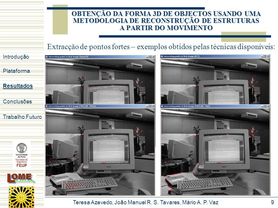 Teresa Azevedo, João Manuel R. S. Tavares, Mário A. P. Vaz9 Extracção de pontos fortes – exemplos obtidos pelas técnicas disponíveis: Introdução Plata