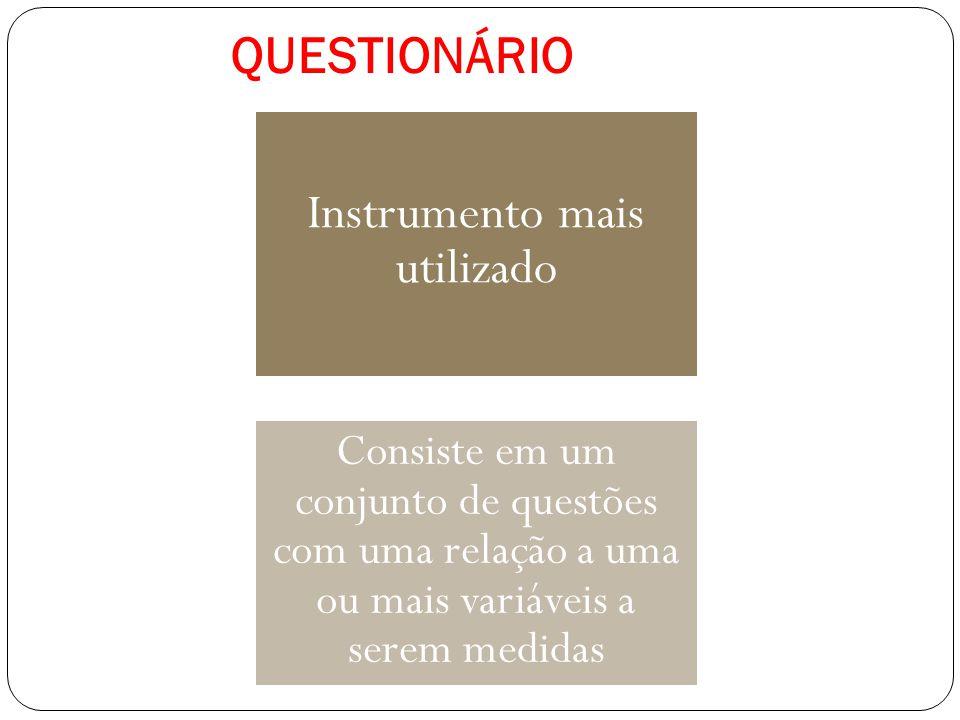 QUESTIONÁRIO Instrumento mais utilizado Consiste em um conjunto de questões com uma relação a uma ou mais variáveis a serem medidas