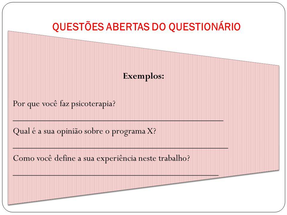 QUESTÕES ABERTAS DO QUESTIONÁRIO Exemplos: Por que você faz psicoterapia? ____________________________________________ Qual é a sua opinião sobre o pr