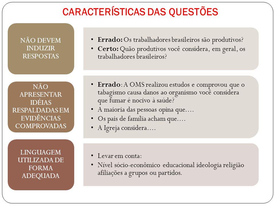 CARACTERÍSTICAS DAS QUESTÕES Errado: Os trabalhadores brasileiros são produtivos? Certo: Quão produtivos você considera, em geral, os trabalhadores br