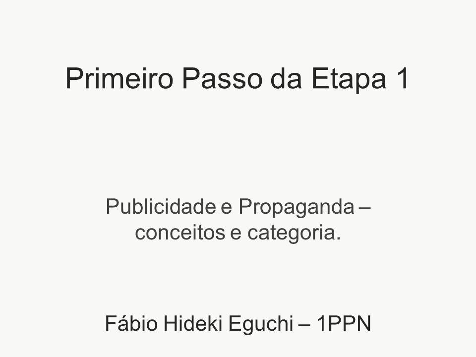 Primeiro Passo da Etapa 1 Publicidade e Propaganda – conceitos e categoria. Fábio Hideki Eguchi – 1PPN