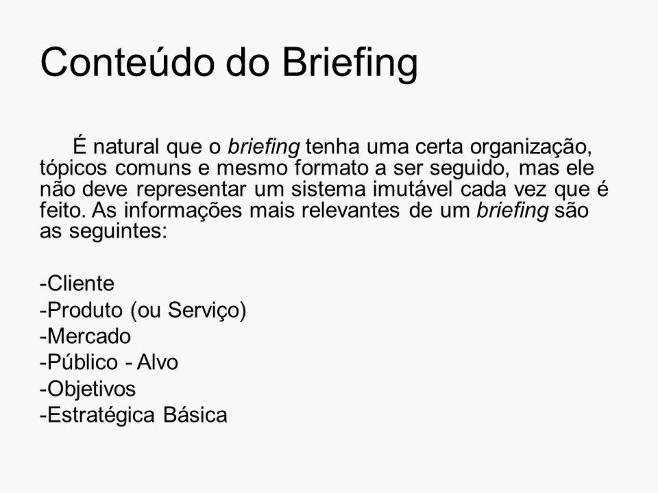 Conteúdo do Briefing É natural que o briefing tenha uma certa organização, tópicos comuns e mesmo formato a ser seguido, mas ele não deve representar