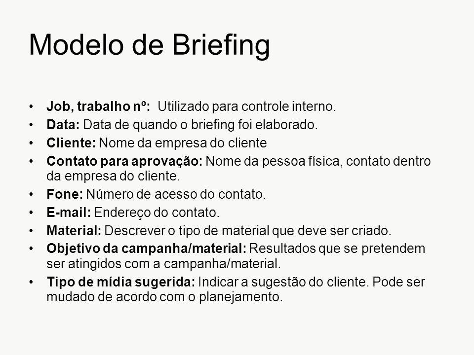 Modelo de Briefing Job, trabalho nº: Utilizado para controle interno. Data: Data de quando o briefing foi elaborado. Cliente: Nome da empresa do clien