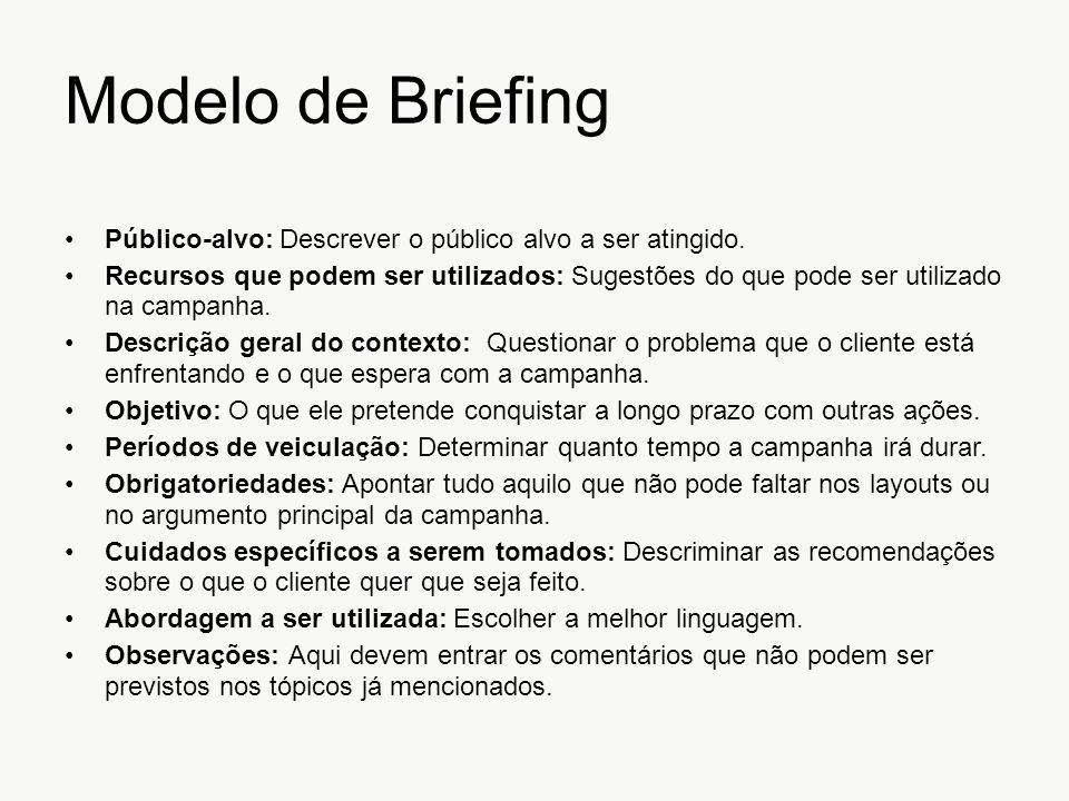 Modelo de Briefing Público-alvo: Descrever o público alvo a ser atingido. Recursos que podem ser utilizados: Sugestões do que pode ser utilizado na ca