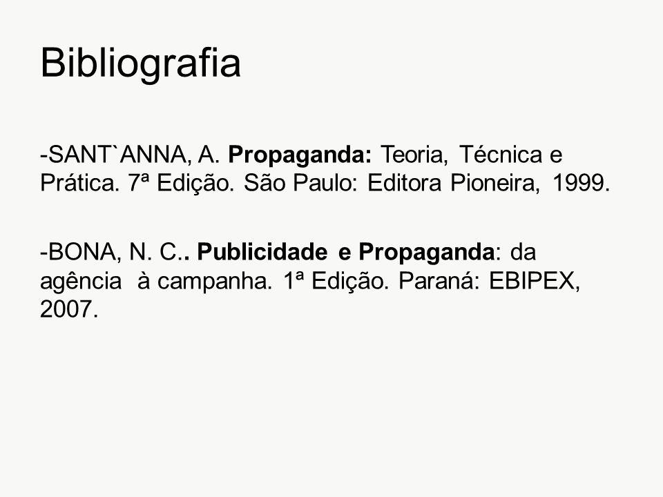 Bibliografia -SANT`ANNA, A. Propaganda: Teoria, Técnica e Prática. 7ª Edição. São Paulo: Editora Pioneira, 1999. -BONA, N. C.. Publicidade e Propagand