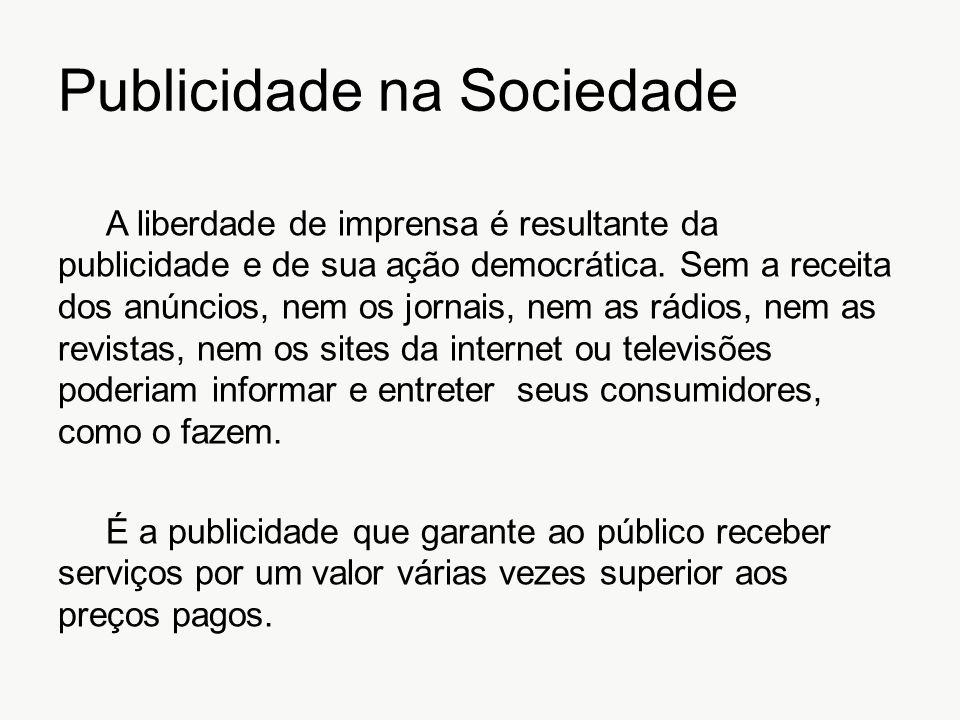 Publicidade na Sociedade A liberdade de imprensa é resultante da publicidade e de sua ação democrática. Sem a receita dos anúncios, nem os jornais, ne
