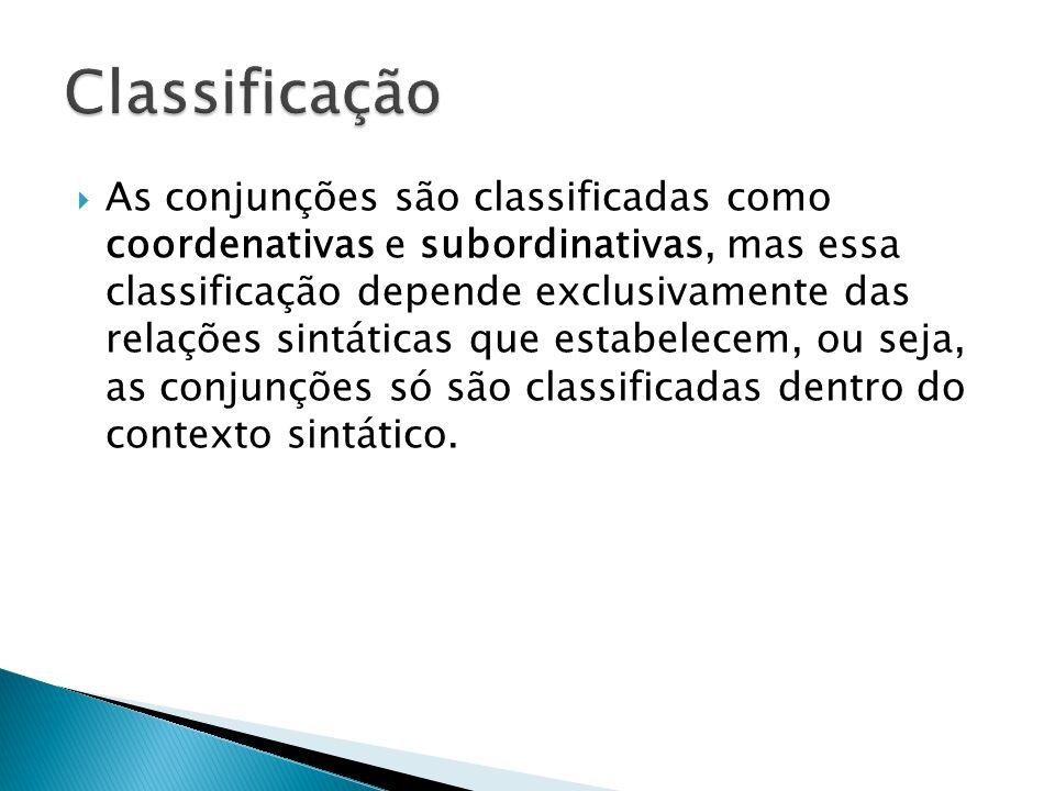  As conjunções são classificadas como coordenativas e subordinativas, mas essa classificação depende exclusivamente das relações sintáticas que estab