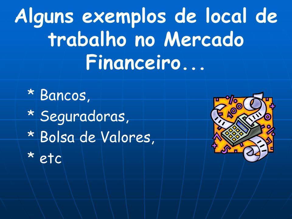 * Bancos, * Seguradoras, * Bolsa de Valores, * etc Alguns exemplos de local de trabalho no Mercado Financeiro...