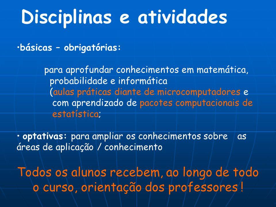Disciplinas e atividades básicas – obrigatórias: para aprofundar conhecimentos em matemática, probabilidade e informática (aulas práticas diante de mi