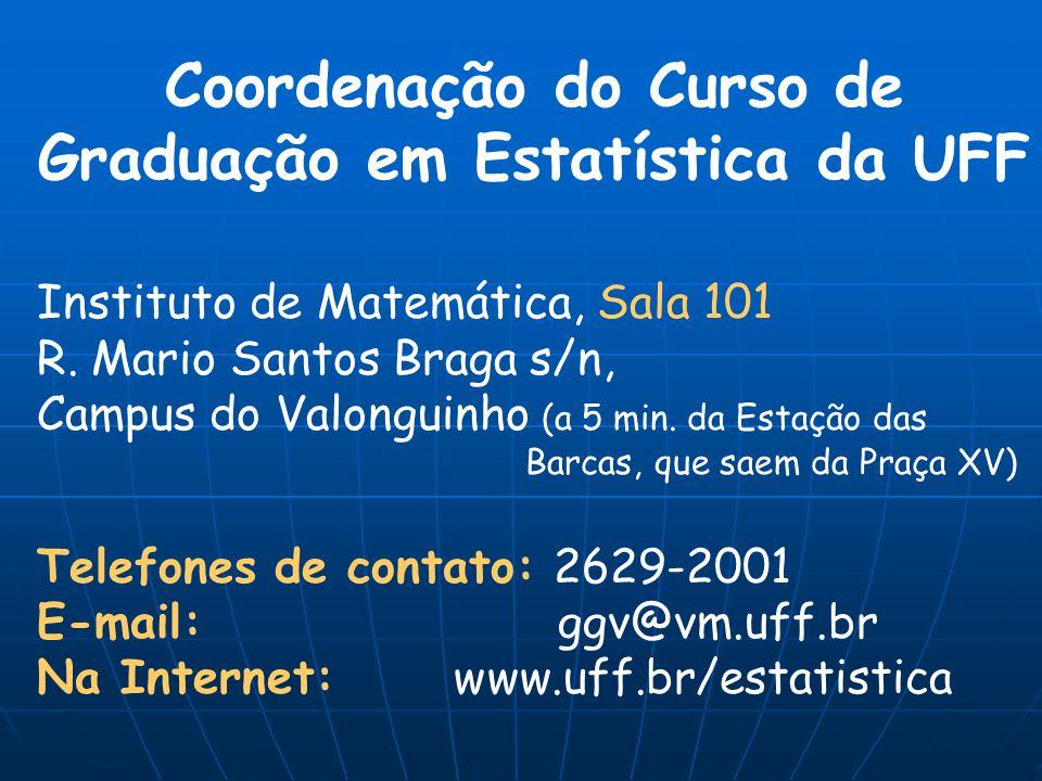 Coordenação do Curso de Graduação em Estatística da UFF Instituto de Matemática, Sala 101 R. Mario Santos Braga s/n, Campus do Valonguinho (a 5 min. d