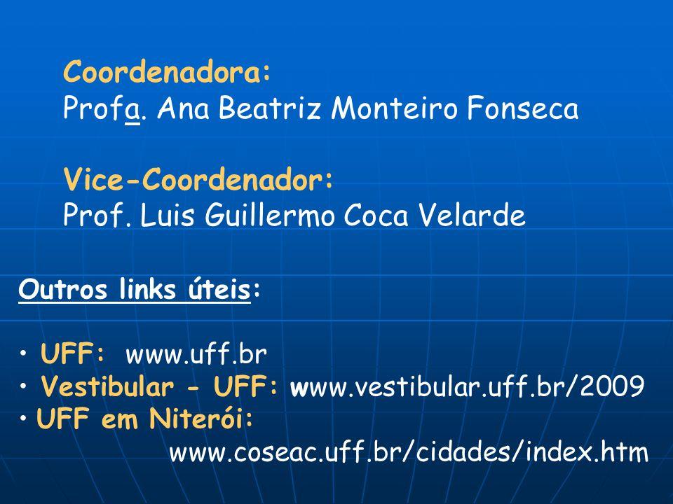 Coordenadora: Profa. Ana Beatriz Monteiro Fonseca Vice-Coordenador: Prof. Luis Guillermo Coca Velarde Outros links úteis: UFF: www.uff.br Vestibular -