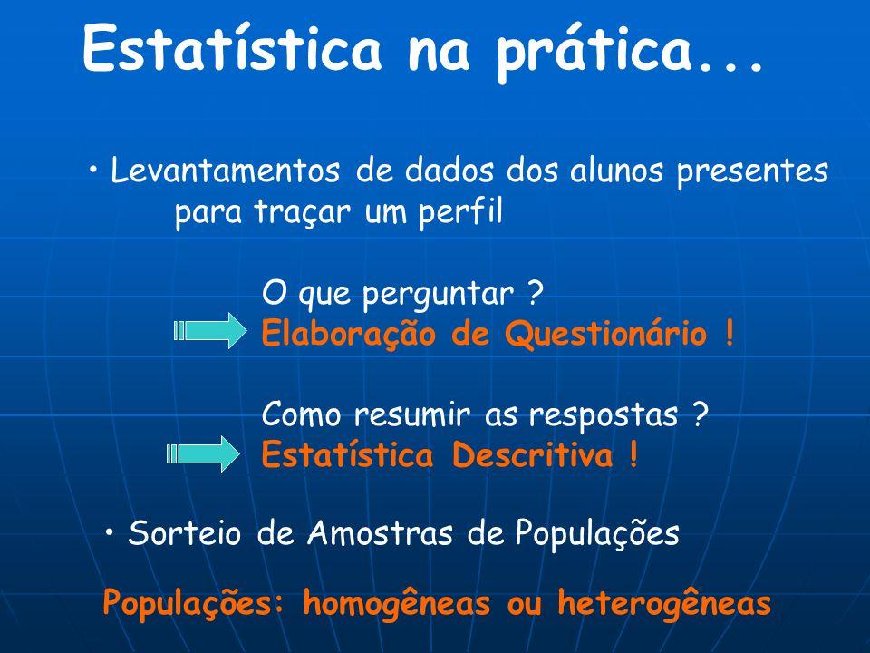 Estatística na prática... Sorteio de Amostras de Populações Populações: homogêneas ou heterogêneas Levantamentos de dados dos alunos presentes para tr