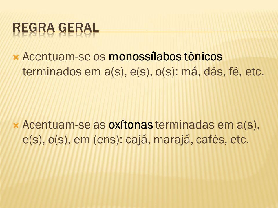  Acentuam-se os monossílabos tônicos terminados em a(s), e(s), o(s): má, dás, fé, etc.