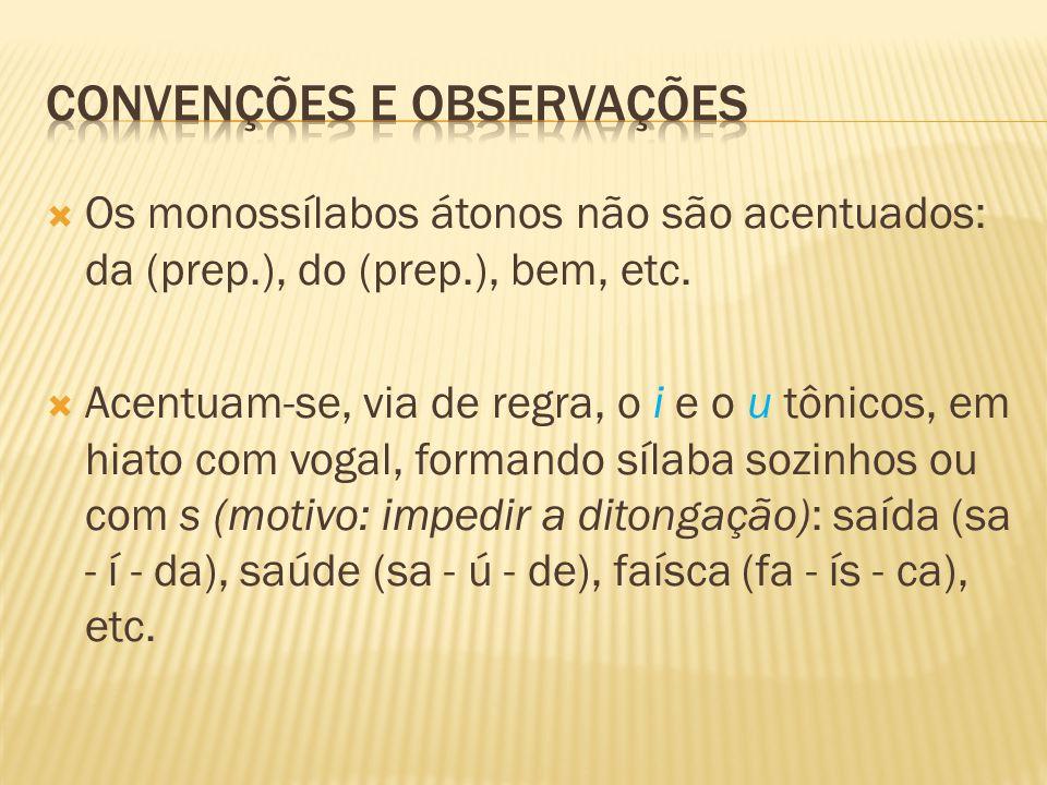  OBS: As vogais i e u não são acentuadas quando vêm seguidas de nh: fuinha, moinho, etc.