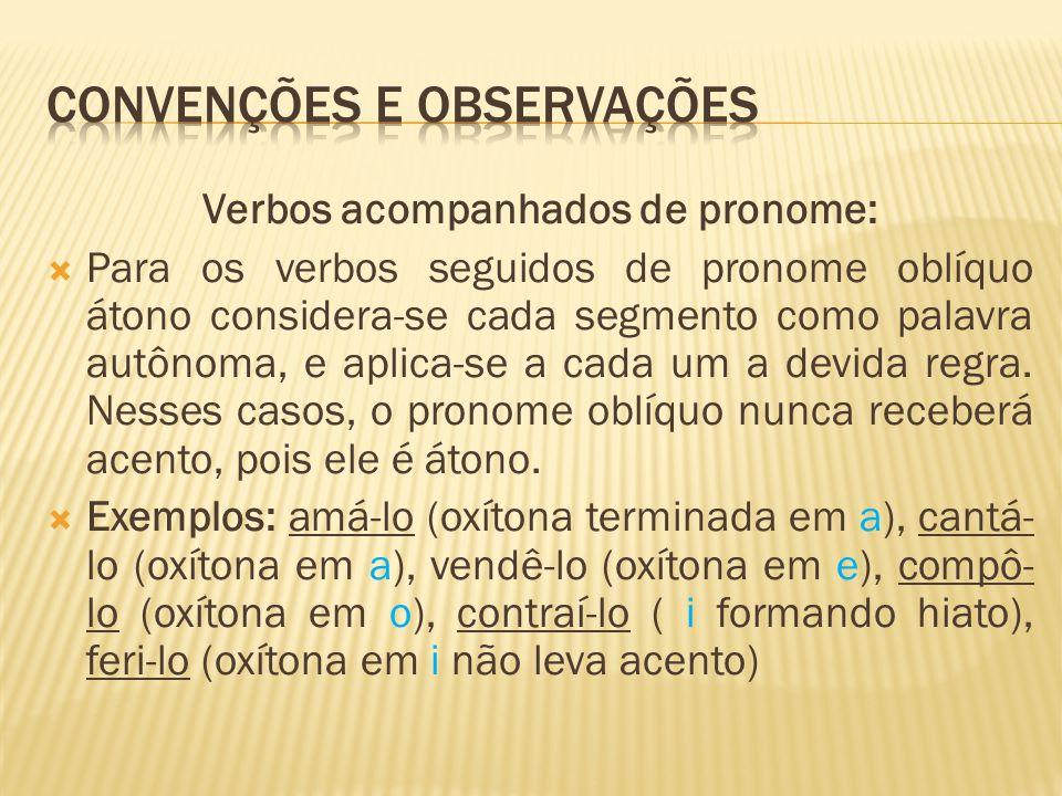 Verbos acompanhados de pronome:  Para os verbos seguidos de pronome oblíquo átono considera-se cada segmento como palavra autônoma, e aplica-se a cada um a devida regra.