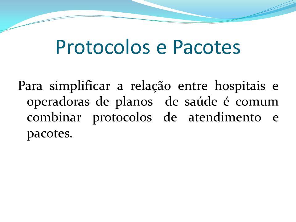 Protocolos e Pacotes Para simplificar a relação entre hospitais e operadoras de planos de saúde é comum combinar protocolos de atendimento e pacotes.