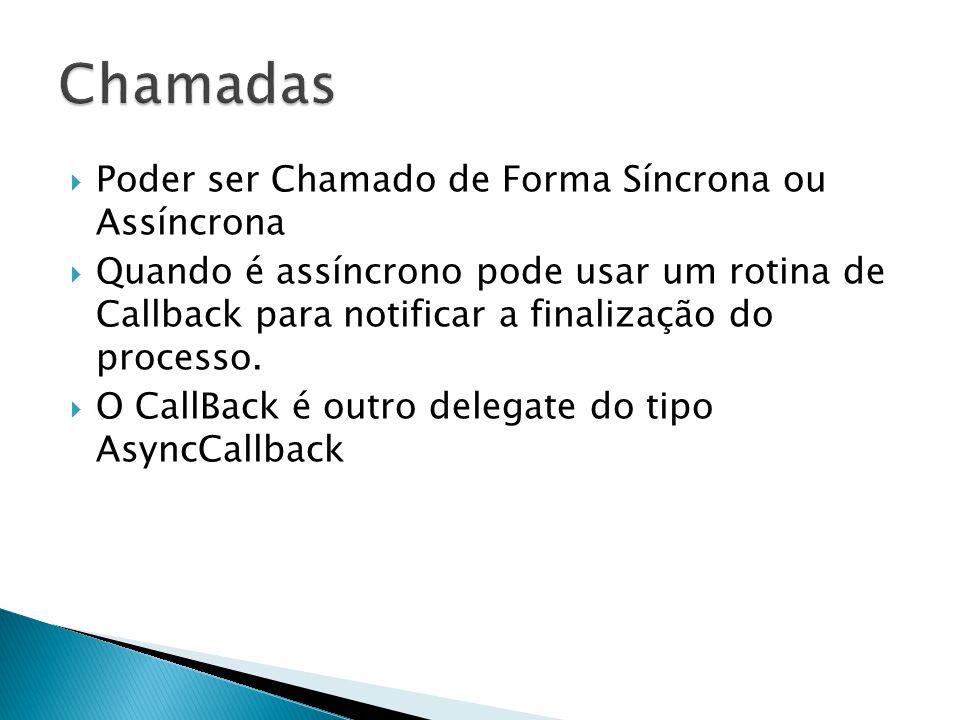 Poder ser Chamado de Forma Síncrona ou Assíncrona  Quando é assíncrono pode usar um rotina de Callback para notificar a finalização do processo.