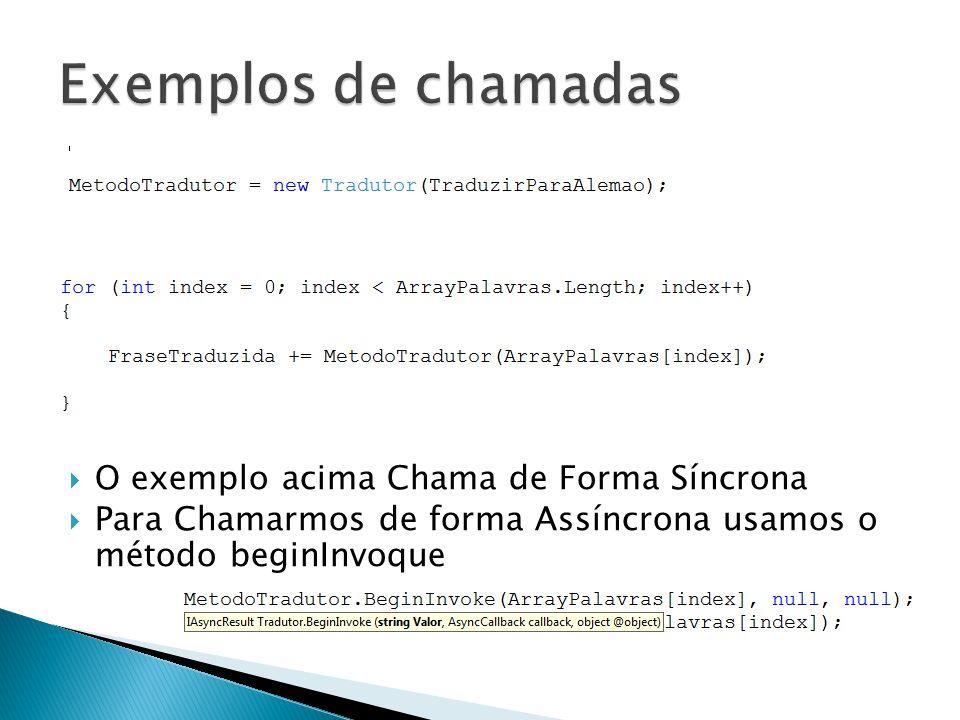  O exemplo acima Chama de Forma Síncrona  Para Chamarmos de forma Assíncrona usamos o método beginInvoque