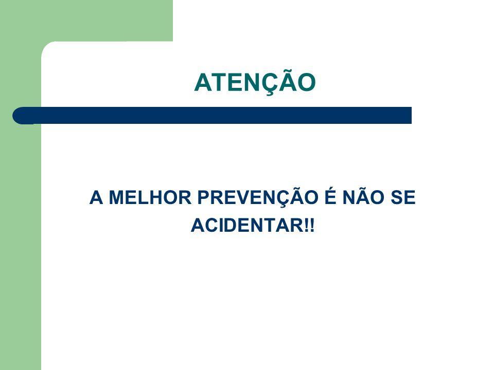 ATENÇÃO A MELHOR PREVENÇÃO É NÃO SE ACIDENTAR!!