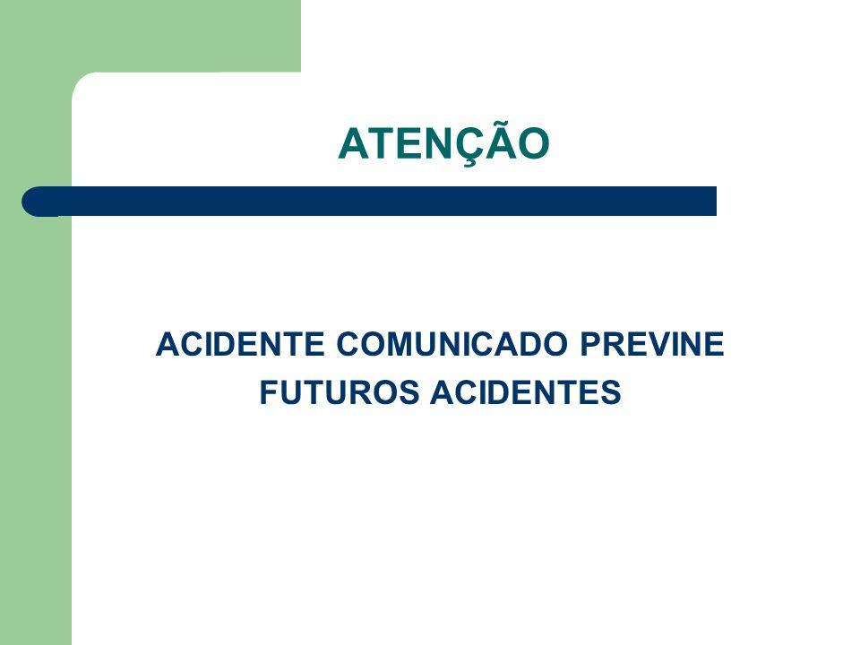 ATENÇÃO ACIDENTE COMUNICADO PREVINE FUTUROS ACIDENTES